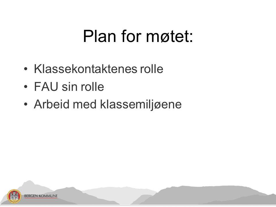 Plan for møtet: Klassekontaktenes rolle FAU sin rolle Arbeid med klassemiljøene