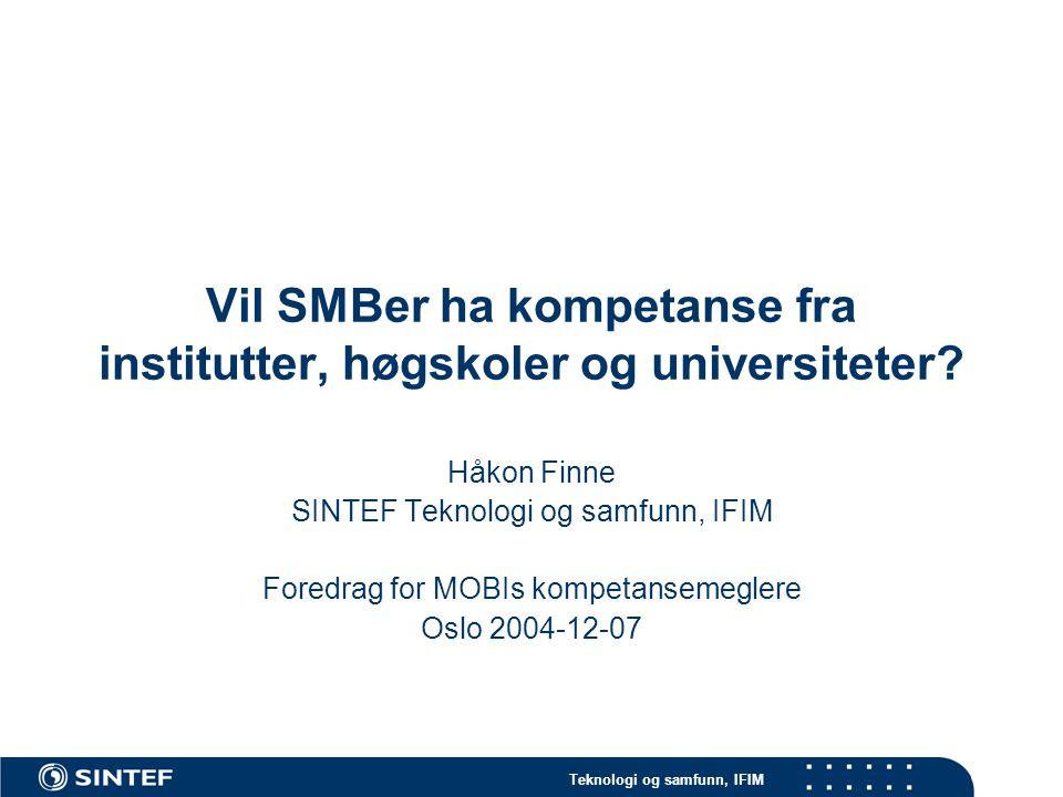 Teknologi og samfunn, IFIM Vil SMBer ha kompetanse fra institutter, høgskoler og universiteter.