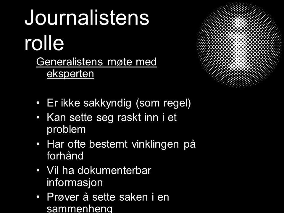 Journalistens rolle Generalistens møte med eksperten Er ikke sakkyndig (som regel) Kan sette seg raskt inn i et problem Har ofte bestemt vinklingen på