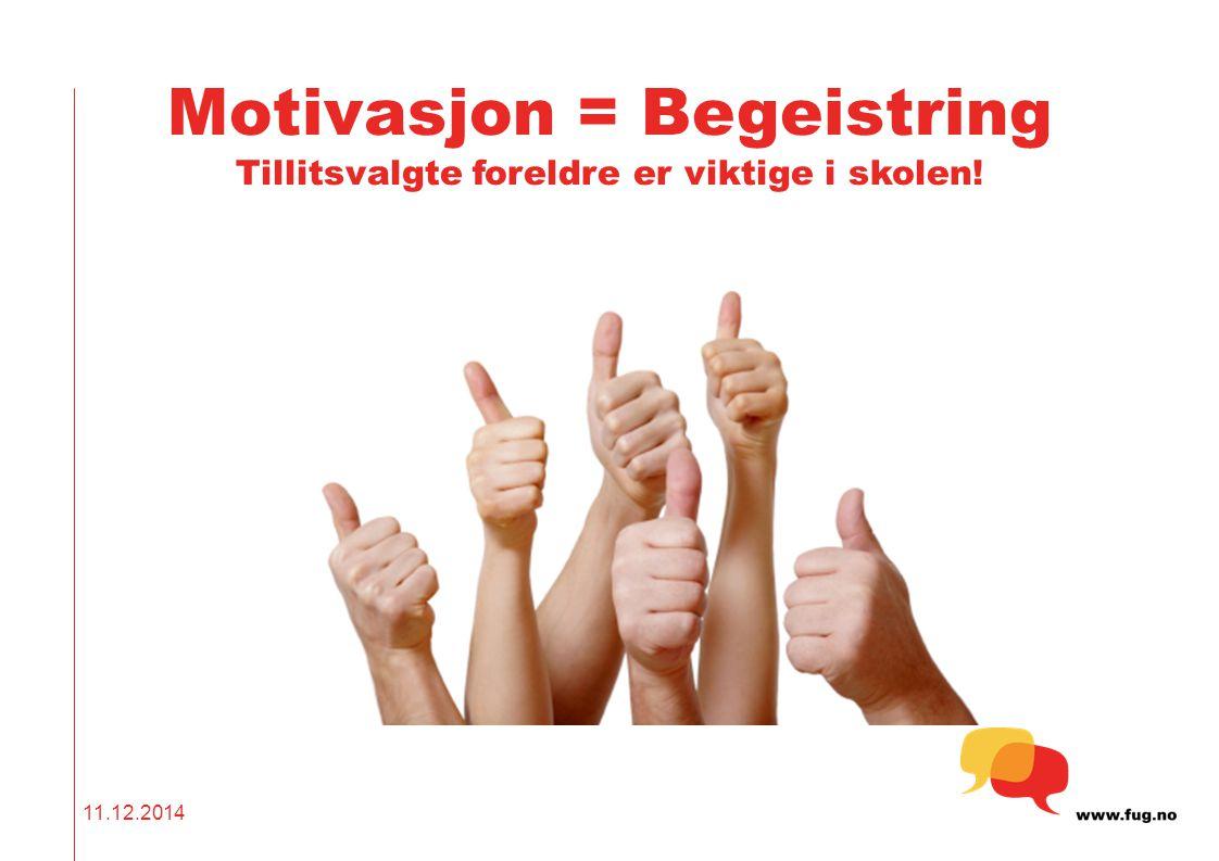Motivasjon = Begeistring Tillitsvalgte foreldre er viktige i skolen! 11.12.2014