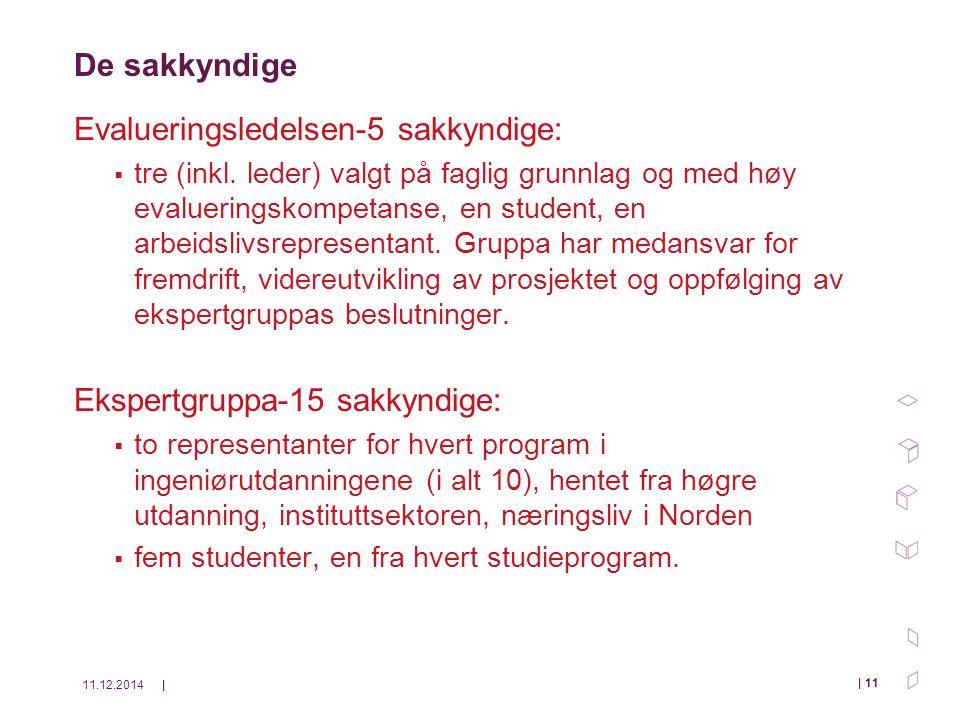 11.12.2014| | 11 De sakkyndige Evalueringsledelsen-5 sakkyndige:  tre (inkl.