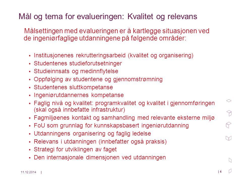 11.12.2014| | 5 (Mål og tema, forts)  Alle relevante forhold som er viktige for kvalitet må vurderes, men det skal særlig fokuseres på forhold knyttet til utdanningenes relevans og samhandling med arbeidsliv.