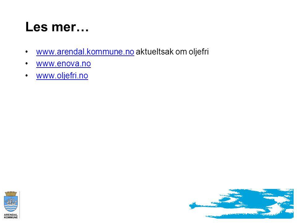 Les mer… www.arendal.kommune.no aktueltsak om oljefriwww.arendal.kommune.no www.enova.no www.oljefri.no