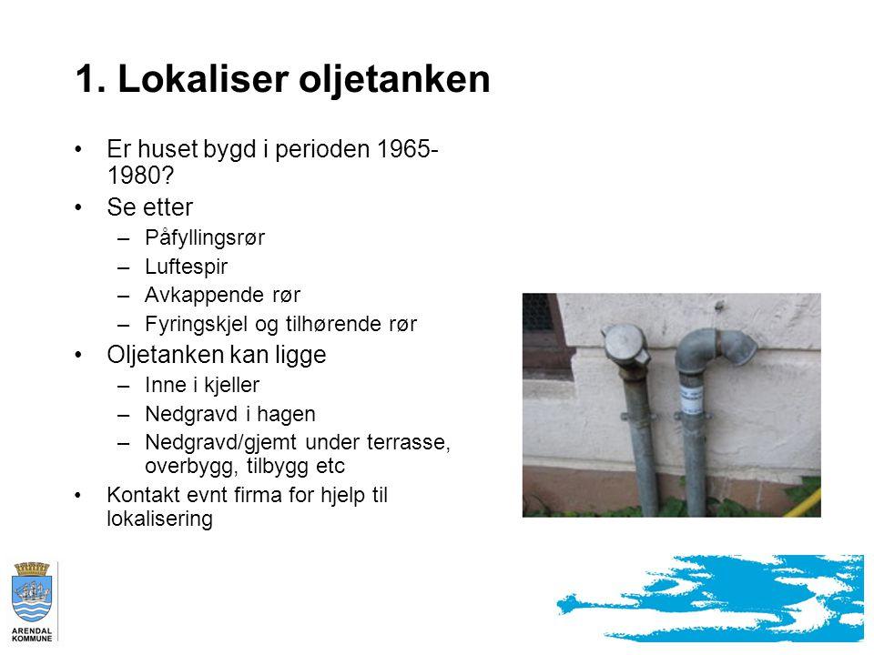 1.Lokaliser oljetanken Er huset bygd i perioden 1965- 1980.