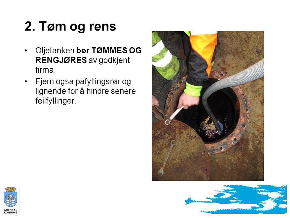 2.Tøm og rens Oljetanken bør TØMMES OG RENGJØRES av godkjent firma.