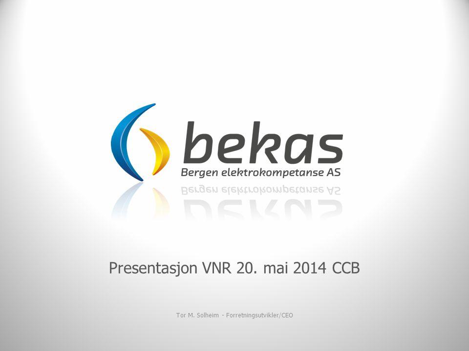 Presentasjon VNR 20. mai 2014 CCB Tor M. Solheim - Forretningsutvikler/CEO