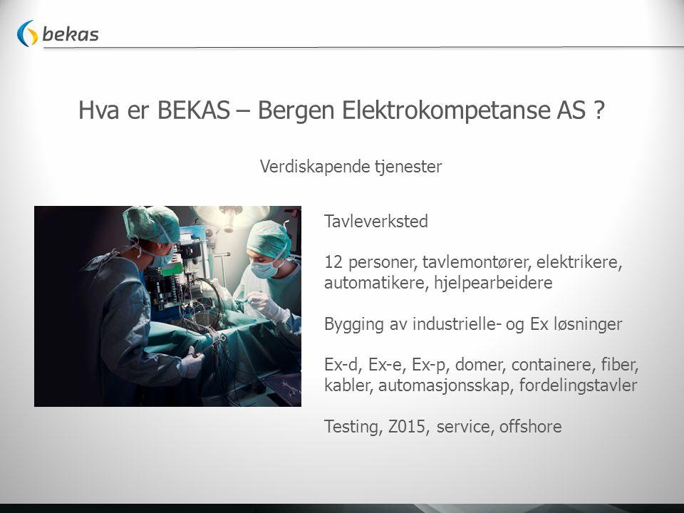 Hva er BEKAS – Bergen Elektrokompetanse AS ? Verdiskapende tjenester Tavleverksted 12 personer, tavlemontører, elektrikere, automatikere, hjelpearbeid