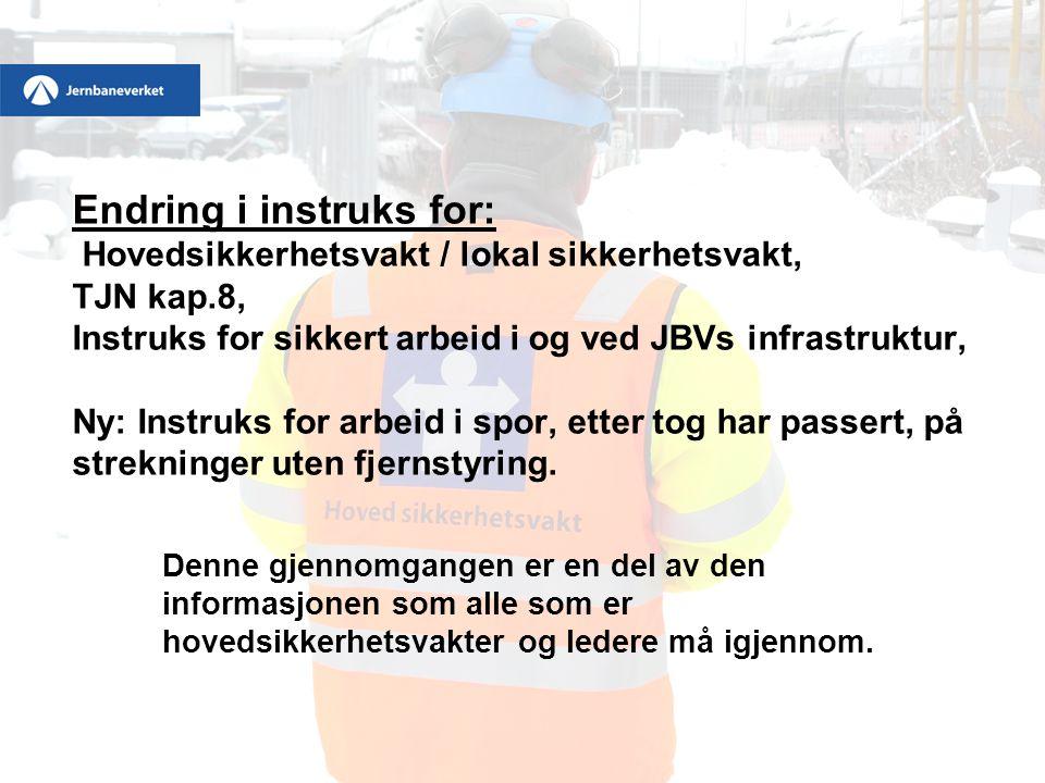 Endring i instruks for: Hovedsikkerhetsvakt / lokal sikkerhetsvakt, TJN kap.8, Instruks for sikkert arbeid i og ved JBVs infrastruktur, Ny: Instruks f