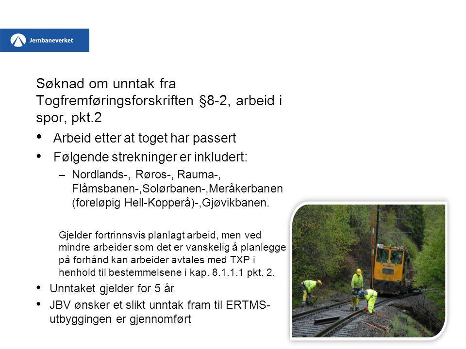 Søknad om unntak fra Togfremføringsforskriften §8-2, arbeid i spor, pkt.2 Arbeid etter at toget har passert Følgende strekninger er inkludert: –Nordla