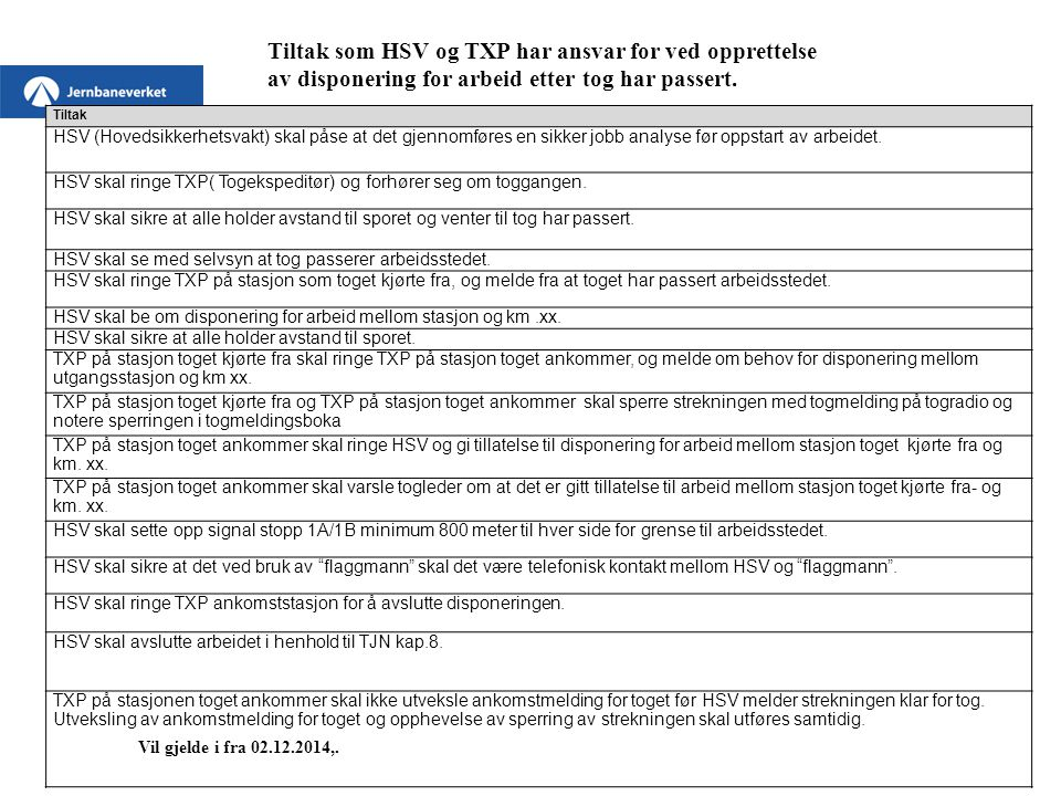 Tiltak HSV (Hovedsikkerhetsvakt) skal påse at det gjennomføres en sikker jobb analyse før oppstart av arbeidet. HSV skal ringe TXP( Togekspeditør) og