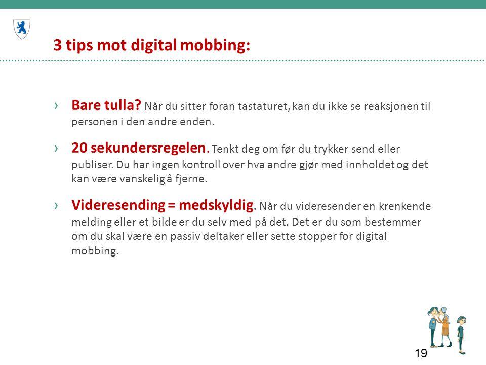 3 tips mot digital mobbing: ›Bare tulla? Når du sitter foran tastaturet, kan du ikke se reaksjonen til personen i den andre enden. ›20 sekundersregele