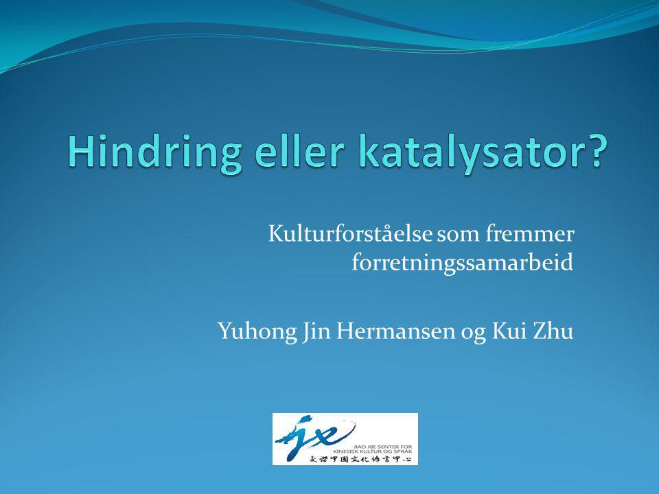 Kulturforståelse som fremmer forretningssamarbeid Yuhong Jin Hermansen og Kui Zhu