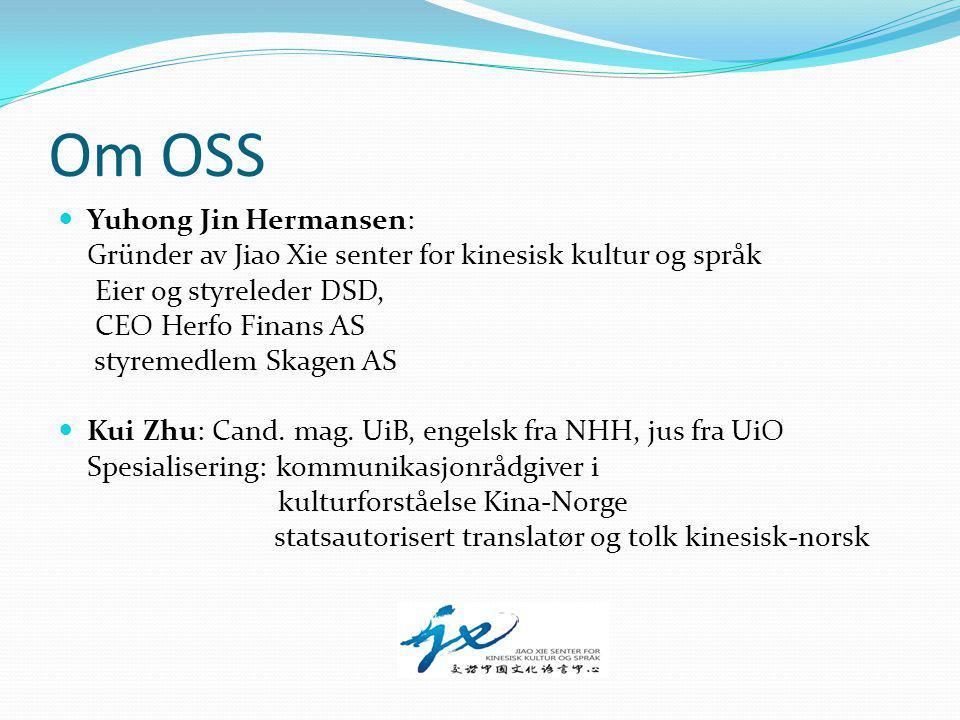 Om OSS Yuhong Jin Hermansen: Gründer av Jiao Xie senter for kinesisk kultur og språk Eier og styreleder DSD, CEO Herfo Finans AS styremedlem Skagen AS Kui Zhu: Cand.