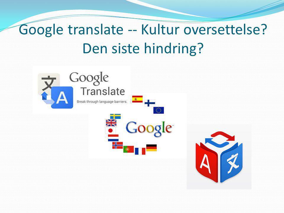 Google translate -- Kultur oversettelse? Den siste hindring?