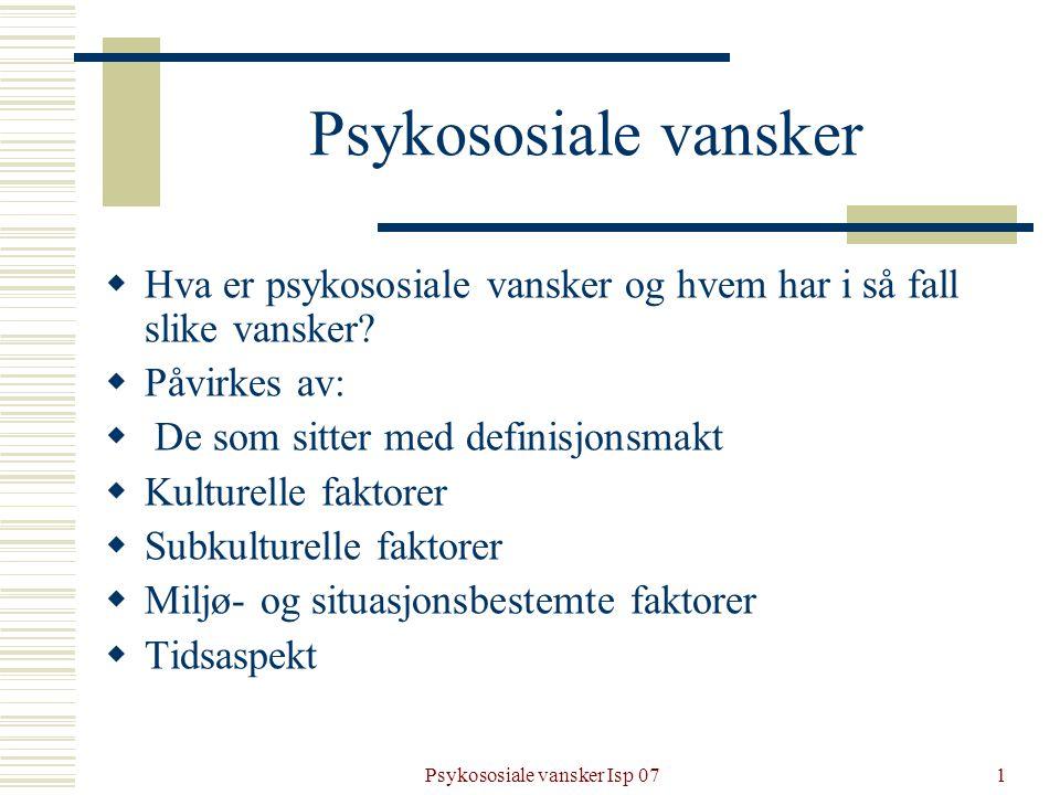 Psykososiale vansker Isp 071 Psykososiale vansker  Hva er psykososiale vansker og hvem har i så fall slike vansker?  Påvirkes av:  De som sitter me