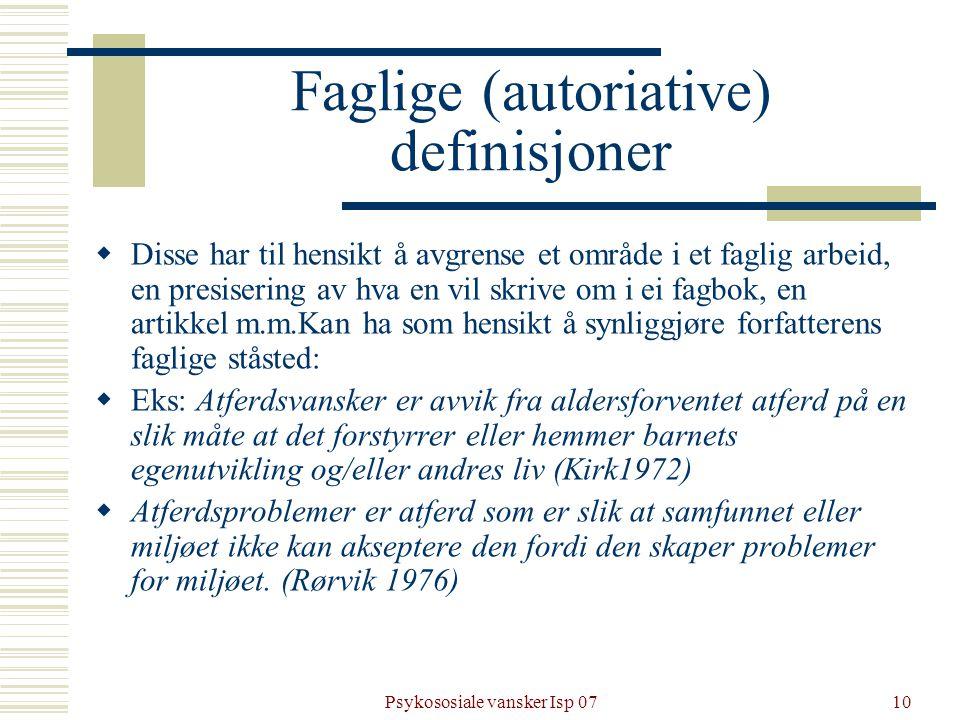 Psykososiale vansker Isp 0710 Faglige (autoriative) definisjoner  Disse har til hensikt å avgrense et område i et faglig arbeid, en presisering av hv