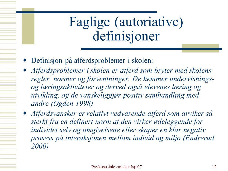Psykososiale vansker Isp 0712 Faglige (autoriative) definisjoner  Definisjon på atferdsproblemer i skolen:  Atferdsproblemer i skolen er atferd som