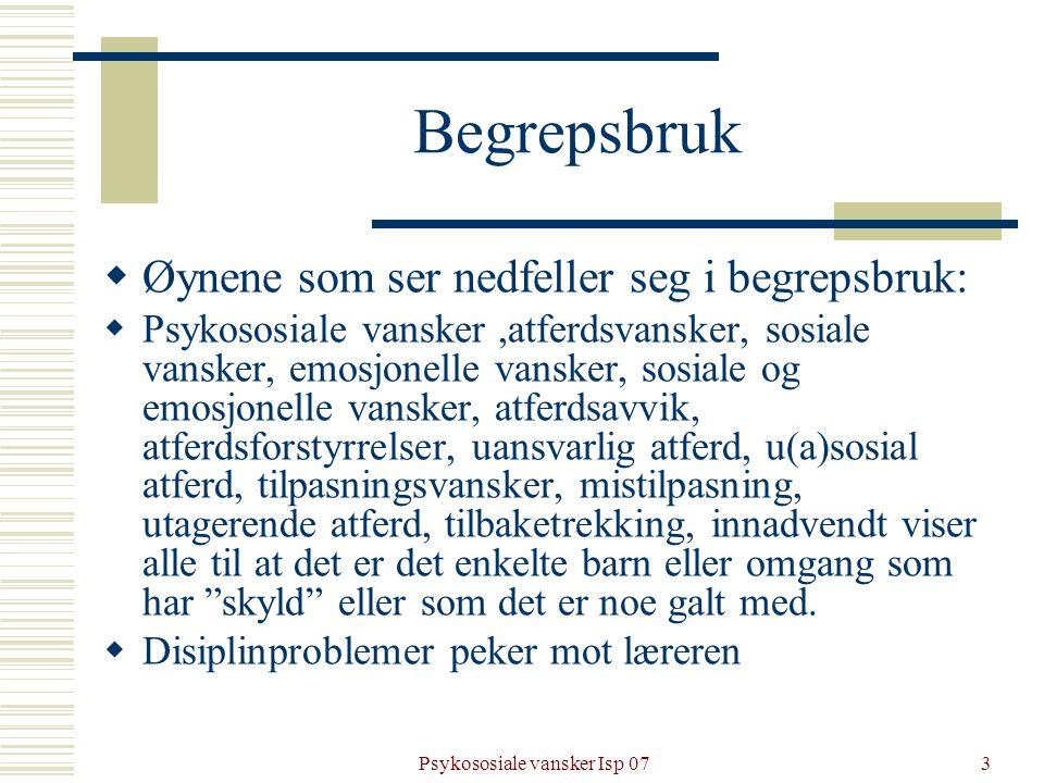Psykososiale vansker Isp 073 Begrepsbruk  Øynene som ser nedfeller seg i begrepsbruk:  Psykososiale vansker,atferdsvansker, sosiale vansker, emosjon