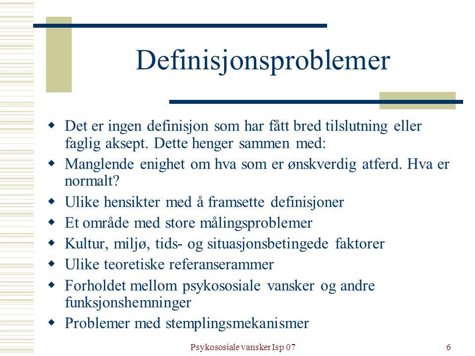 Psykososiale vansker Isp 076 Definisjonsproblemer  Det er ingen definisjon som har fått bred tilslutning eller faglig aksept. Dette henger sammen med