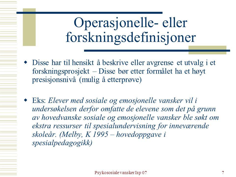 Psykososiale vansker Isp 077 Operasjonelle- eller forskningsdefinisjoner  Disse har til hensikt å beskrive eller avgrense et utvalg i et forskningspr