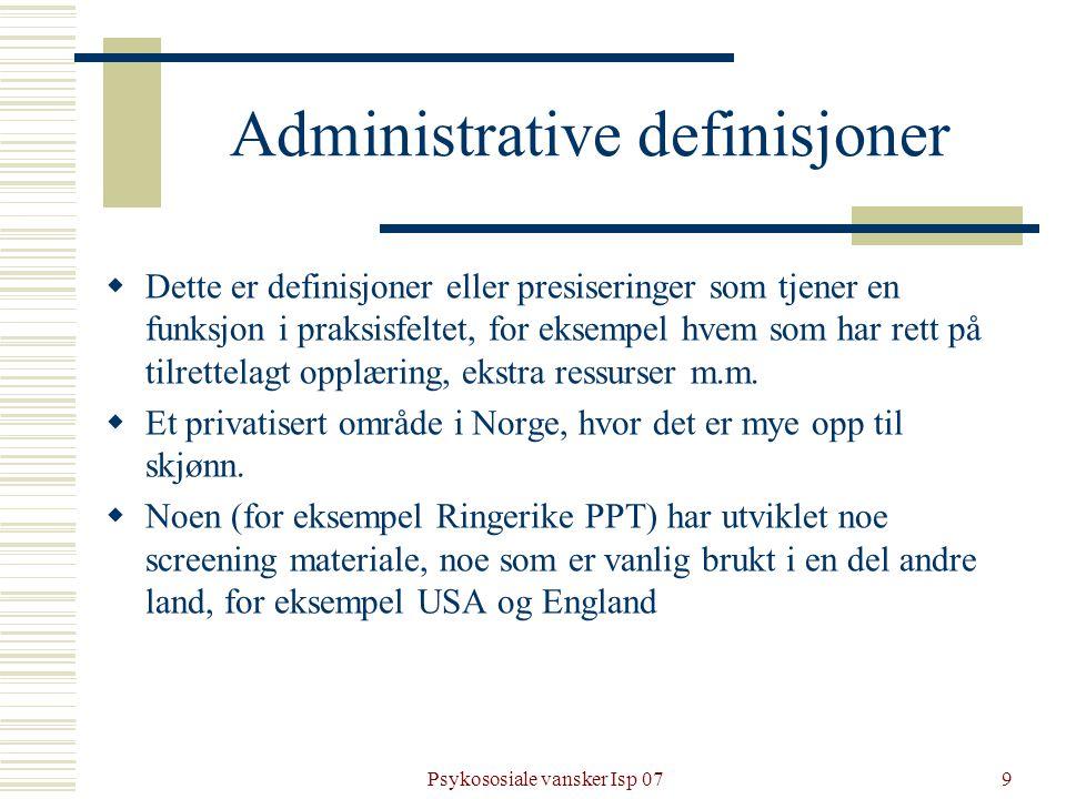 Psykososiale vansker Isp 079 Administrative definisjoner  Dette er definisjoner eller presiseringer som tjener en funksjon i praksisfeltet, for eksem