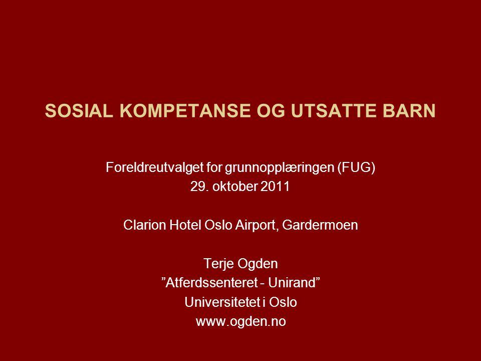"""SOSIAL KOMPETANSE OG UTSATTE BARN Foreldreutvalget for grunnopplæringen (FUG) 29. oktober 2011 Clarion Hotel Oslo Airport, Gardermoen Terje Ogden """"Atf"""