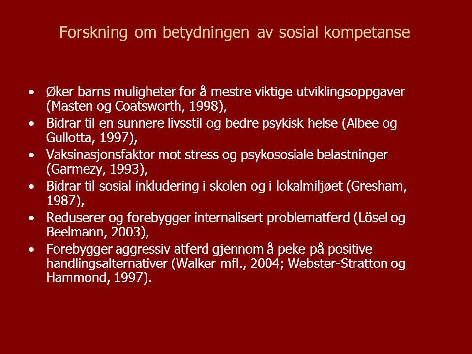 Forskning om betydningen av sosial kompetanse Øker barns muligheter for å mestre viktige utviklingsoppgaver (Masten og Coatsworth, 1998), Bidrar til e