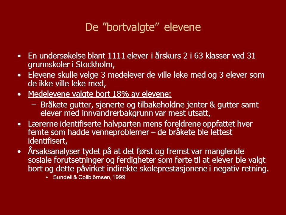 """De """"bortvalgte"""" elevene En undersøkelse blant 1111 elever i årskurs 2 i 63 klasser ved 31 grunnskoler i Stockholm, Elevene skulle velge 3 medelever de"""