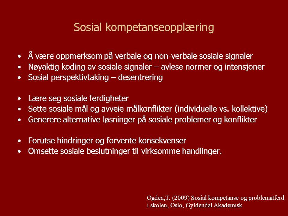 Sosial kompetanseopplæring Å være oppmerksom på verbale og non-verbale sosiale signaler Nøyaktig koding av sosiale signaler – avlese normer og intensj