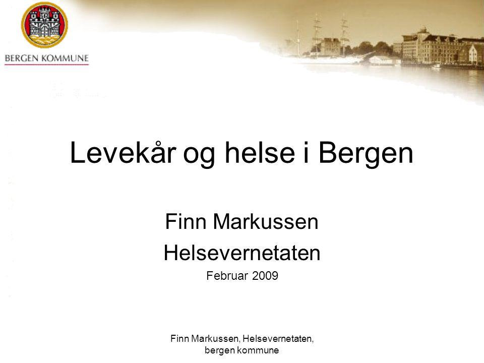 Finn Markussen, Helsevernetaten, bergen kommune Levekår og helse i Bergen Finn Markussen Helsevernetaten Februar 2009