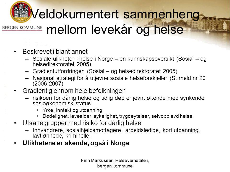 Finn Markussen, Helsevernetaten, bergen kommune Veldokumentert sammenheng mellom levekår og helse Beskrevet i blant annet –Sosiale ulikheter i helse i