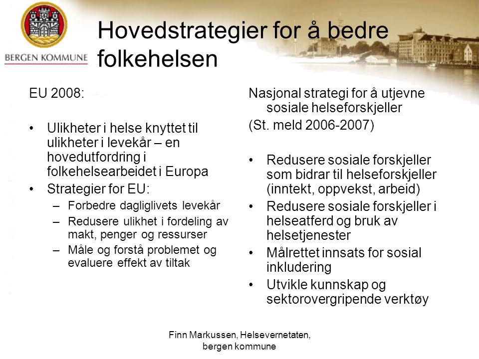 Finn Markussen, Helsevernetaten, bergen kommune Hovedstrategier for å bedre folkehelsen EU 2008: Ulikheter i helse knyttet til ulikheter i levekår – e