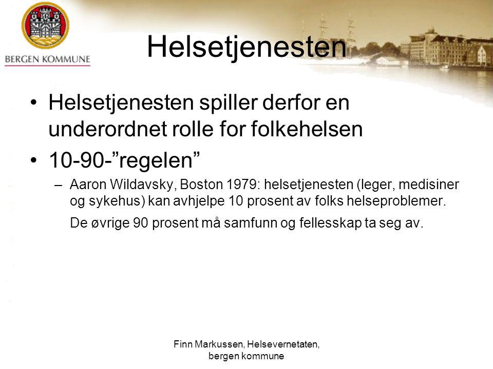 """Finn Markussen, Helsevernetaten, bergen kommune Helsetjenesten Helsetjenesten spiller derfor en underordnet rolle for folkehelsen 10-90-""""regelen"""" –Aar"""