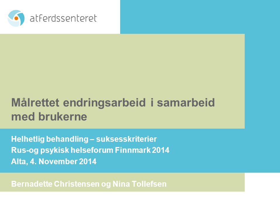 Målrettet endringsarbeid i samarbeid med brukerne Helhetlig behandling – suksesskriterier Rus-og psykisk helseforum Finnmark 2014 Alta, 4. November 20