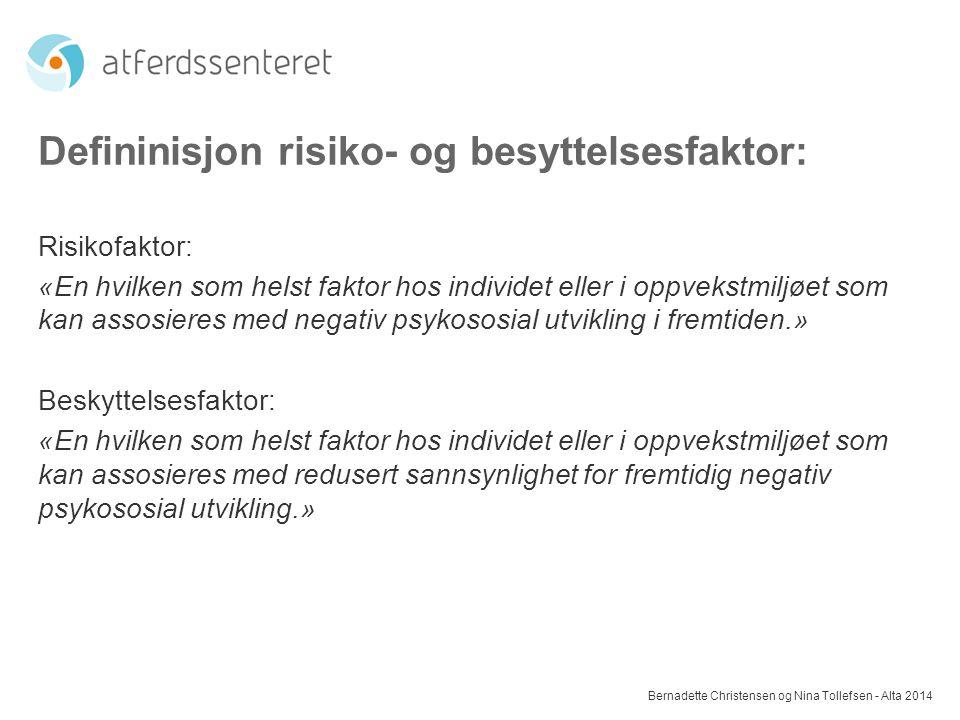 Defininisjon risiko- og besyttelsesfaktor: Risikofaktor: «En hvilken som helst faktor hos individet eller i oppvekstmiljøet som kan assosieres med neg