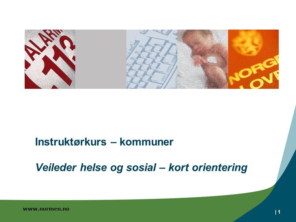 www.normen.no | 1 Instruktørkurs – kommuner Veileder helse og sosial – kort orientering