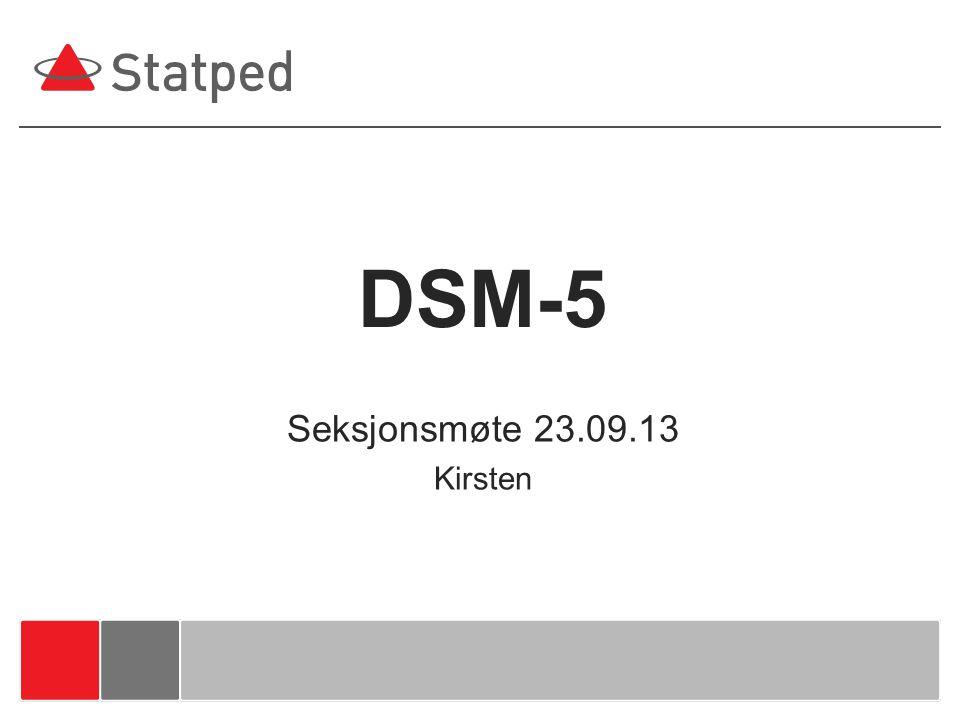 DSM-5 Seksjonsmøte 23.09.13 Kirsten