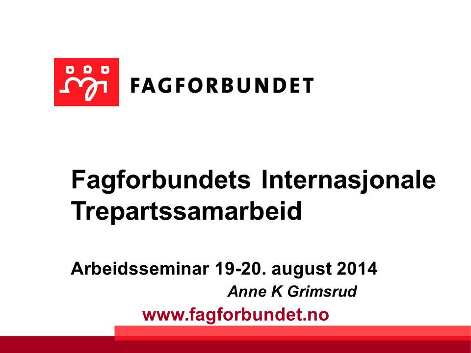www.fagforbundet.no Fagforbundets Internasjonale Trepartssamarbeid Arbeidsseminar 19-20.