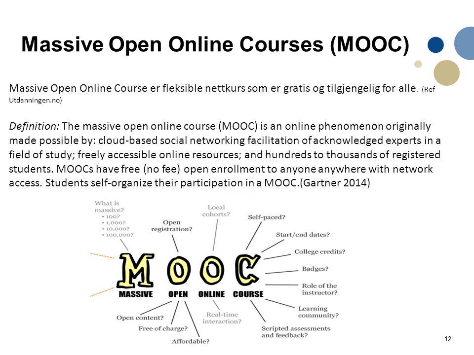 12 Massive Open Online Course er fleksible nettkurs som er gratis og tilgjengelig for alle. (Ref Utdanningen.no) Definition: The massive open online c