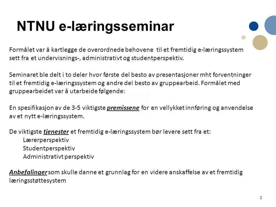 2 NTNU e-læringsseminar Formålet var å kartlegge de overordnede behovene til et fremtidig e-læringssystem sett fra et undervisnings-, administrativt og studentperspektiv.