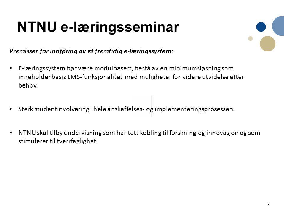 3 NTNU e-læringsseminar Premisser for innføring av et fremtidig e-læringssystem: E-læringssystem bør være modulbasert, bestå av en minimumsløsning som inneholder basis LMS-funksjonalitet med muligheter for videre utvidelse etter behov.