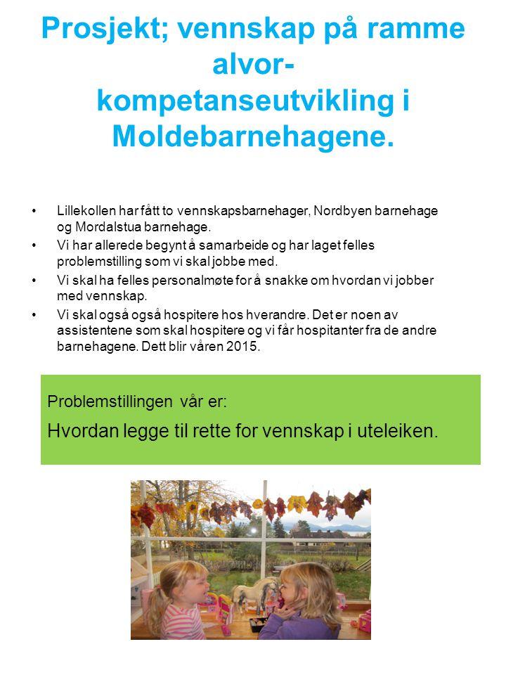 Prosjekt; vennskap på ramme alvor- kompetanseutvikling i Moldebarnehagene. Lillekollen har fått to vennskapsbarnehager, Nordbyen barnehage og Mordalst