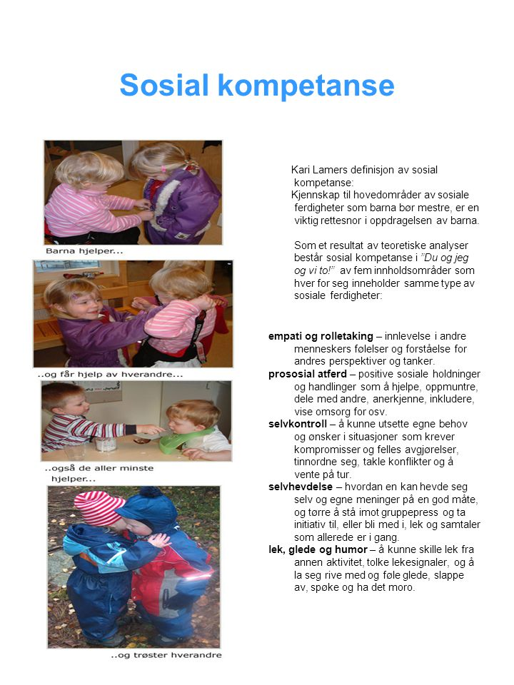 Sosial kompetanse Kari Lamers definisjon av sosial kompetanse: Kjennskap til hovedområder av sosiale ferdigheter som barna bør mestre, er en viktig rettesnor i oppdragelsen av barna.