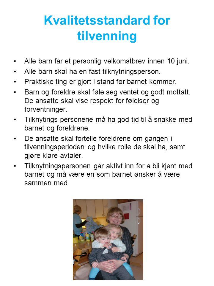 Kvalitetsstandard for tilvenning Alle barn får et personlig velkomstbrev innen 10 juni. Alle barn skal ha en fast tilknytningsperson. Praktiske ting e