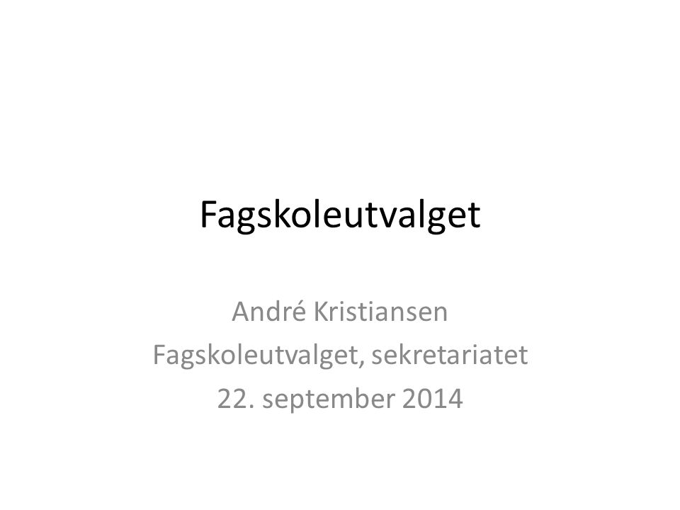 Fagskoleutvalget André Kristiansen Fagskoleutvalget, sekretariatet 22. september 2014