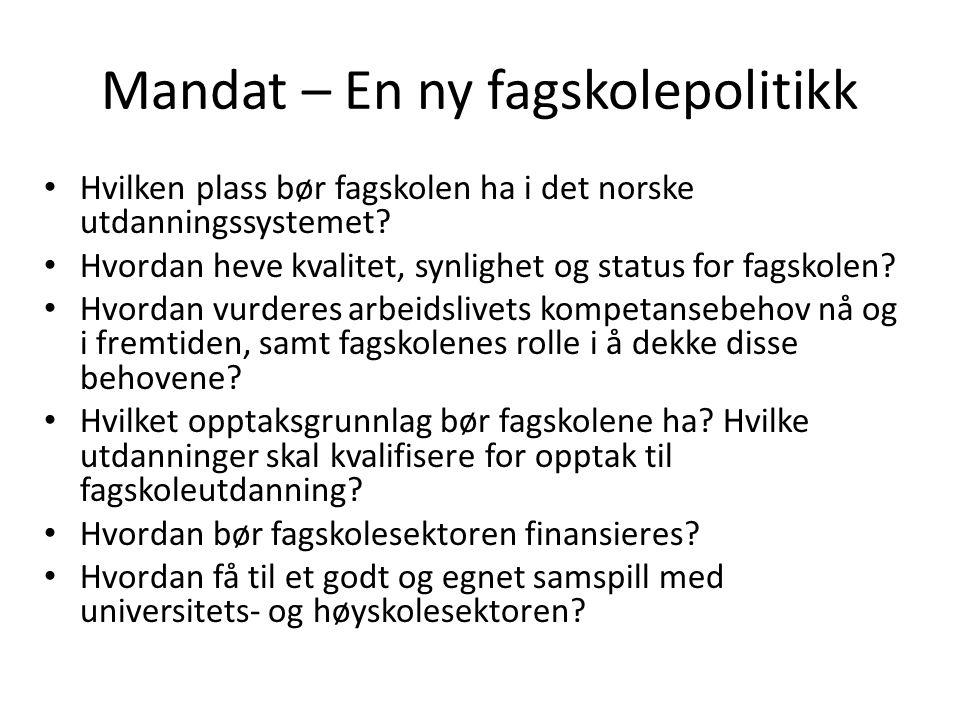 Mandat – En ny fagskolepolitikk Hvilken plass bør fagskolen ha i det norske utdanningssystemet.