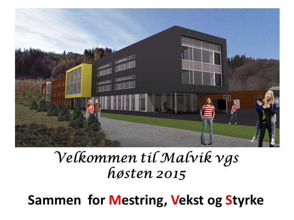 Velkommen til Malvik vgs høsten 2015 Sammen for Mestring, Vekst og Styrke