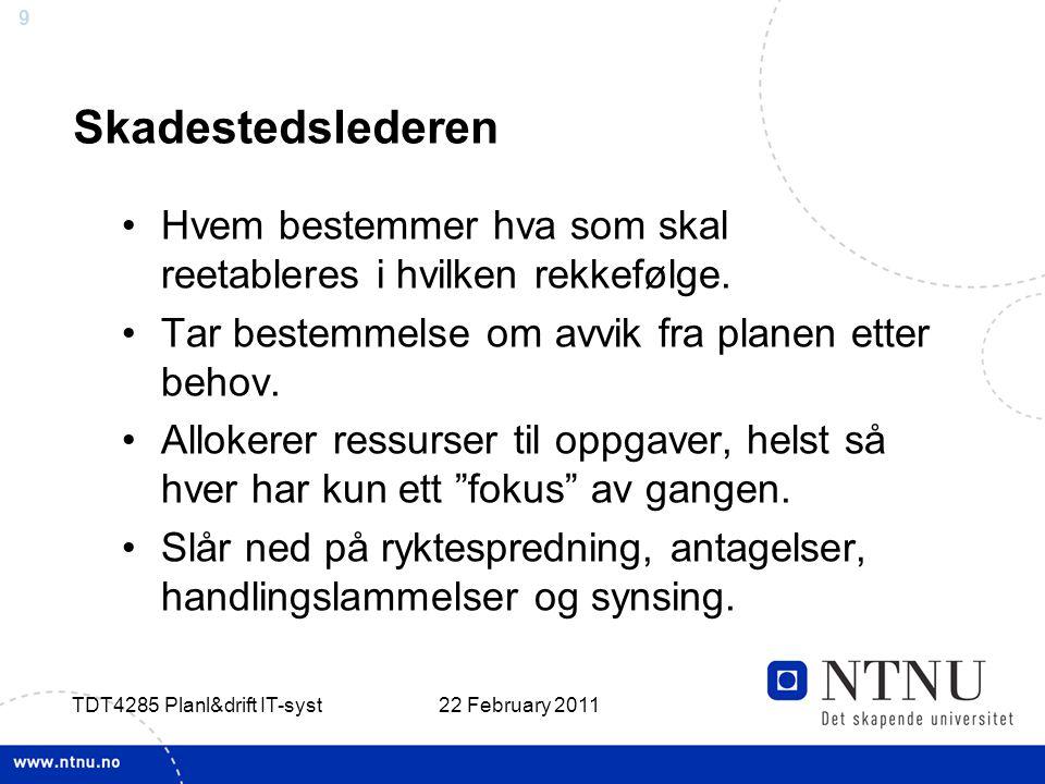 9 22 February 2011 TDT4285 Planl&drift IT-syst Skadestedslederen Hvem bestemmer hva som skal reetableres i hvilken rekkefølge.