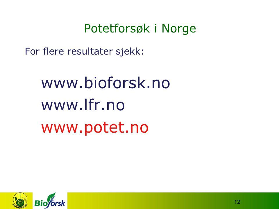12 Potetforsøk i Norge For flere resultater sjekk: www.bioforsk.no www.lfr.no www.potet.no