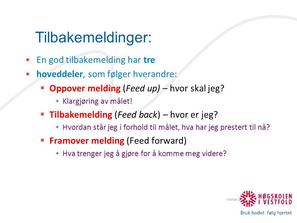 Tilbakemeldinger: Mattias Øhra12 En god tilbakemelding har tre hoveddeler, som følger hverandre:  Oppover melding (Feed up) – hvor skal jeg?  Klargj